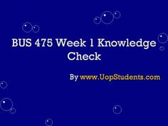BUS 475 Week 1 Knowledge Check 100% Correct Answers, click here to Download http://goo.gl/BA6Kwu . For more course tutorials visit www.UopStudents.com