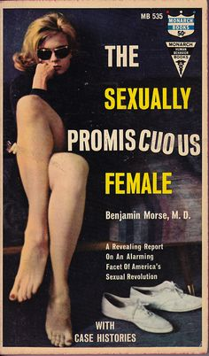 The Sexually Promiscuous Female  Bejamin Morse, M.D.    A Revealing Report On An Alarming Fact Of America's Sexual Revolution.