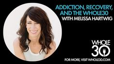 Melissa Hartwig: Addiction, recovery, & the Whole30
