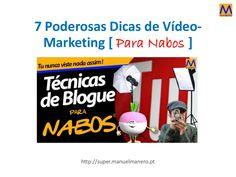 7 poderosas dicas de vídeo marketing [ para nabos by Manuel Manero via slideshare