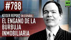 #BolivarYChavezSonPatria Keiser Report en español: E788 – El engaño de la burbuja inmobiliaria (Vídeo)