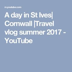 A day in St Ives| Cornwall |Travel vlog summer 2017 - YouTube