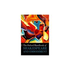 Oxford Handbook of Shakespeare and Embodiment : Gender, Sexuality, and Race (Hardcover)