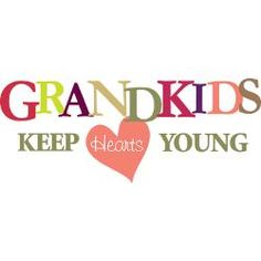 Grandkids Keep Hearts Young true