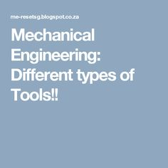 Mechanical Engineering: Different types of Tools!!