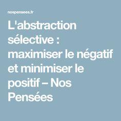 L'abstraction sélective : maximiser le négatif et minimiser le positif – Nos Pensées