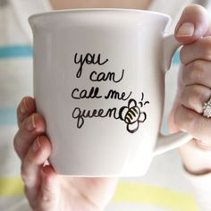 """DIY Mug """"You Can Call Me Queen Bee"""" - love this for Mother's Day!"""