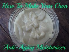 How to make your own homemade anti aging moisturizer