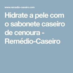 Hidrate a pele com o sabonete caseiro de cenoura - Remédio-Caseiro