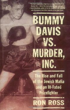 Bummy Davis vs. Murder, Inc.: The Rise and Fall of the Jewish Mafia and an Ill-Fated Prizefighter ~ Ron Ross ~