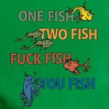 One Fish Two Fish Fuck Fish You Fish