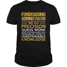 FUNDRAISING ADMINISTRATOR T Shirts, Hoodies. Get it now ==► https://www.sunfrog.com/LifeStyle/FUNDRAISING-ADMINISTRATOR-115726345-Black-Guys.html?57074 $22.99