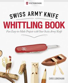 Victorinox Swiss Army Knife Whittling Book, Gift Edition: Fun, Easy-to-Make Projects with Your Swiss Army Knife (Fox Chapel Publishing) 43 Useful & Whimsical Tools, Flowers, & Cute Animals to Whittle Victorinox Knives, Victorinox Swiss Army Knife, Forest Crafts, Whittling Projects, Whittling Patterns, Vigan, Wood Carving Tools, Woodworking Skills, Christmas Gift Guide