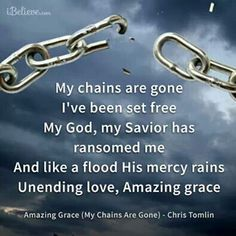 My chains are gone; because the blood of Jesus has set me free.