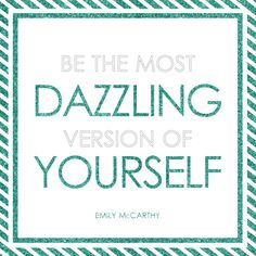 Be the most Dazzling version of yourself. - Emily McCarthy www.TwistPaper.com  #quotes #inspiration #glitter