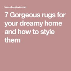 7 Gorgeous rugs for your dreamy home and how to style them