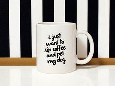 NEW special collection - I love my dog - I just want to sip coffee and pet my dog - 11oz Coffee Mug - Dog Lover by blushface on Etsy