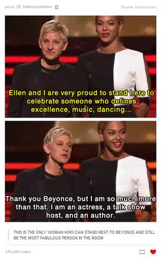 Ellen is the only woman who can stand next to Beyoncé and still be the most fabulous person in the room.