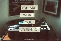 You Are What You Listen To Pictures, Photos, and Images for Facebook, Tumblr, Pinterest, and Twitter