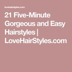 21 Five-Minute Gorgeous and Easy Hairstyles | LoveHairStyles.com