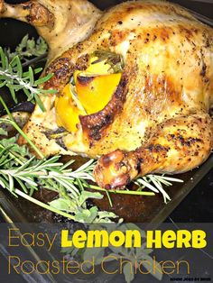 Easy Lemon Herb Roasted Chicken. A whole chicken that is roasted to perfection with the most delicious skin you've ever eaten. This lemon herb chicken is even easy enough to make on a weeknight.