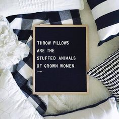 "17 Hilarious Letterboard Quotes - ""Throw pillows are the stuffed animals of grown women. Great Quotes, Quotes To Live By, Me Quotes, Funny Quotes, Inspirational Quotes, Word Board, Quote Board, Message Board, The Words"