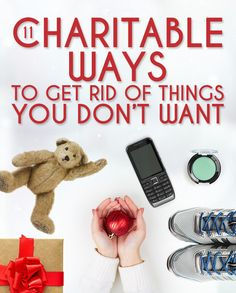 11 ways to get rid of what you dont want. Much better than throwing out everything. nice way to donate
