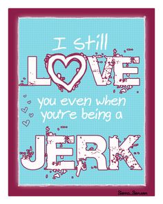 I still love you even when you're being a jerk  PRINT by WhiteLyme, $15.00