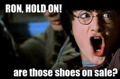 Ron: God, Harry, we just stopped to blocks off for your purse... Hey! They have these in pink!! :D