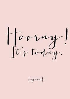 Hooray it's today...