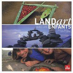 Education Joyeuse*: Livre: Le Land art avec les enfants
