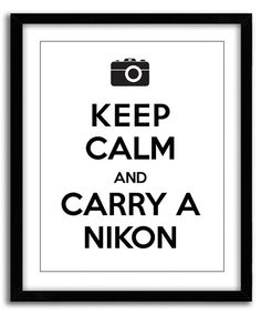 Keep Calm and Carry a Nikon Print (8x10)