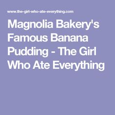 Magnolia Bakery's Famous Banana Pudding - The Girl Who Ate Everything