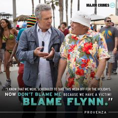 """Provenza: """"I Know that we were scheduled to take this week off for the holidays. Now DON'T BLAME ME because we have a victim! BLAME FLYNN."""" TNT hit show Major Crimes"""