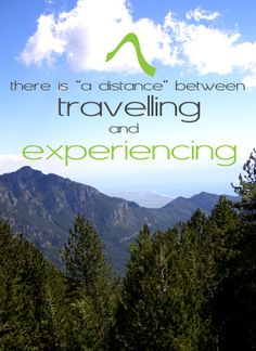 "There is ""a distance"" between travelling and experiencing..."