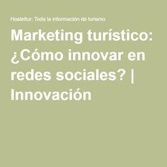 Marketing turístico: ¿Cómo innovar en redes sociales? | Innovación