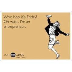 It's Friday! Wait I'm an #entrepreneur. lookgr8.myrandf.biz