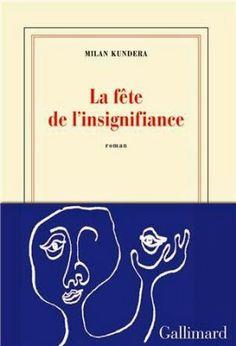 Le Bouquinovore: La fête de l'insignifiance, Milan Kundera