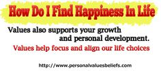 Values also facilitates your development and self esteemimprovement.    Values help focus and align our life choices