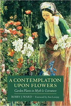 A Contemplation upon Flowers: Garden Plants in Myth and Literature: Bobby J…