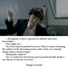 """""""I mean we got such credit for having the first time we see Benedict as Sherlock Holmes he's flogging a corpse, and people said how amazing and clever we were but the truth is the first time Sherlock Holmes is mentioned in the first Sherlock Holmes story that's exactly what he's doing. We just nicked it from the original."""" --Steven Moffat"""