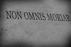 Non omnis moriar (not all of me shall die) Latin phrase by Horace (Quintus Horatius Flaccus) Latin Quotes, Latin Phrases, Latin Words, Me Quotes, Lateinisches Tattoo, Tattoo Quotes, Samoan Tattoo, Polynesian Tattoos, Grey Tattoo