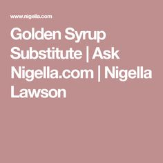 Golden Syrup Substitute | Ask Nigella.com | Nigella Lawson