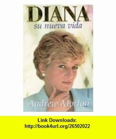 Diana Su Nueva Vida Diana Her New Life (Spanish Edition) (9789500414654) Andrew Morton , ISBN-10: 9500414651  , ISBN-13: 978-9500414654 ,  , tutorials , pdf , ebook , torrent , downloads , rapidshare , filesonic , hotfile , megaupload , fileserve