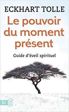 Le pouvoir du moment présent - Guide d'éveil spirituel - Eckhart Tolle - Livres