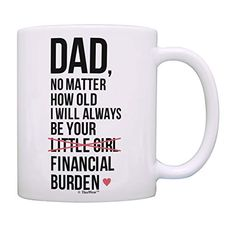 I Will Always Be Your Financial Burden Funny Mug Cup - Last Minute Christmas Gift For Dad These gifts for dads are perfect for all dads! We have funny gifts, gifts for dads who like tech, who love to cook, and more! Meaningful Christmas Gifts, Last Minute Christmas Gifts, Christmas Gift For Dad, Meaningful Gifts, Personalized Birthday Gifts, Best Birthday Gifts, Birthday Gifts For Women, Dad Birthday, Birthday Ideas
