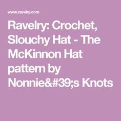 Ravelry: Crochet, Slouchy Hat - The McKinnon Hat pattern by Nonnie's Knots