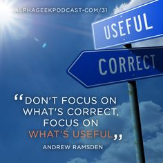 """Don't focus on what's correct, focus on what's useful""—Andrew Ramsden"
