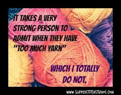 I mean it!  I don't have too much yarn!