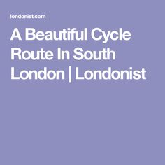 A Beautiful Cycle Route In South London Cycle Route, South London, Beautiful